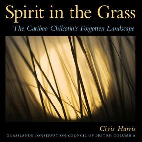 Spirit in the Grass, The Cariboo Chilcotin's Forgotten Landscape
